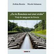 Eu in Romania ma simt strain. Vieti de imigrant in Grecia