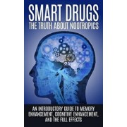 Smart Drugs: The Truth about Nootropics: An Introductory Guide to Memory Enhancement, Cognitive Enhancement, and the Full Effects, Paperback/Colin Willis