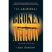 The Goldsboro Broken Arrow - Second Edition: The B-52 Crash of January 24, 1961, and Its Potential as a Tipping Point for Nuclear War, Paperback/Joel Dobson