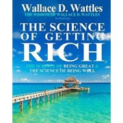 The Wisdom of Wallace D. Wattles: Including: The Science of Getting Rich, the Science of Being Great & the Science of Being Well, Paperback/Wallace D. Wattles