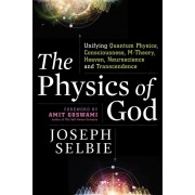 The Physics of God: Unifying Quantum Physics, Consciousness, M-Theory, Heaven, Neuroscience and Transcendence, Paperback