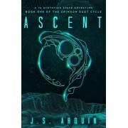 Ascent: A YA Dystopian Space Adventure (Book One of The Crimson Dust Cycle), Paperback/J. S. Arquin