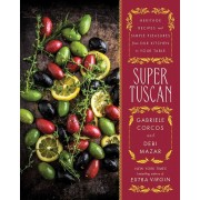 Super Tuscan: Heritage Recipes and Simple Pleasures from Our Kitchen to Your Table, Hardcover