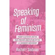 Speaking of Feminism: Today's Activists on the Past, Present, and Future of the U.S. Women's Movement, Paperback/Rachel F. Seidman