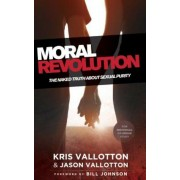 Moral Revolution: The Naked Truth about Sexual Purity, Paperback