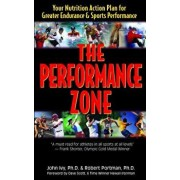 The Performance Zone: Your Nutrition Action Plan for Greater Endurance & Sports Performance, Paperback/John Ivy
