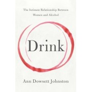 Drink: The Intimate Relationship Between Women and Alcohol, Paperback