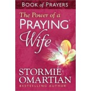 The Power of a Praying (R) Wife Book of Prayers by Stormie Omartian