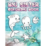 Big Sister Coloring Book: Perfect For Big Sisters Ages 2-6: Cute Gift Idea for Toddlers, Coloring Pages for Ocean and Sea Creature Loving New Si, Paperback/Nimble Creative