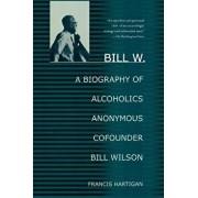 Bill W.: A Biography of Alcoholics Anonymous Cofounder Bill Wilson, Paperback/Francis Hartigan