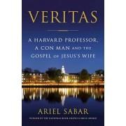 Veritas: A Harvard Professor, a Con Man and the Gospel of Jesus's Wife, Hardcover/Ariel Sabar