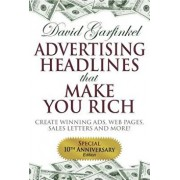 Advertising Headlines That Make You Rich: Create Winning Ads, Web Pages, Sales Letters and More, Paperback/David Garfinkel