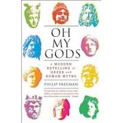 Oh My Gods: A Modern Retelling of Greek and Roman Myths, Paperback/Philip Freeman