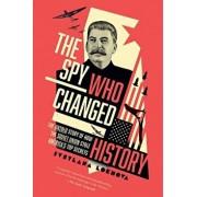 The Spy Who Changed History: The Untold Story of How the Soviet Union Stole America's Top Secrets, Hardcover/Svetlana Lokhova