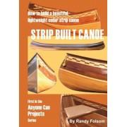 Strip Built Canoe: : How to Build a Beautiful, Lightweight, Cedar Strip Canoe, Paperback
