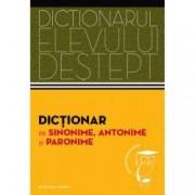 Dictionar de sinonime antonime si paronime. Dictionarul elevului destept