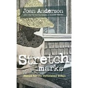Stretch Marks: Essays for the Unfinished Woman, Paperback/Joan Anderson