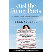 Just the Funny Parts: ... and a Few Hard Truths about Sneaking Into the Hollywood Boys' Club, Hardcover/Nell Scovell