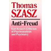 Anti-Freud: Karl Kraus's Criticism of Psycho-Analysis and Psychiatry, Paperback/Thomas Szasz