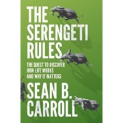 The Serengeti Rules: The Quest to Discover How Life Works and Why It Matters, Paperback/Sean B. Carroll