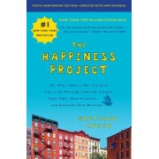 The Happiness Project Tenth Anniversary Edition Or Why I Spent a Year Trying to Sing in the Morning Clean My Closets Fight Right Read