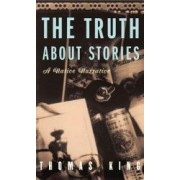 The Truth about Stories A Native Narrative