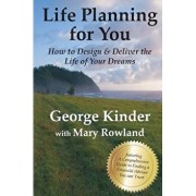 Life Planning for You: How to Design and Deliver the Life of Your Dreams, Paperback/George D. Kinder
