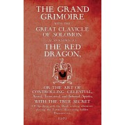 The Grand Grimoire with the Great Clavicle of Solomon also known as The Red Dragon: or the art of controlling Celestial, Aerial, Terrestrial, and Infe, Paperback/Antonio Venitiana del Rabina