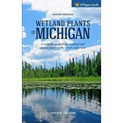 Wetland Plants of Michigan: A Complete Guide to the Wetland and Aquatic Plants of the Great Lakes State, Paperback/Steve W. Chadde