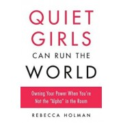"Quiet Girls Can Run the World: Owning Your Power When You're Not the ""alpha"" in the Room, Paperback/Rebecca Holman"