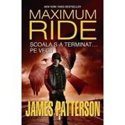 Maximum Ride. Scoala s-a terminat... pe veci! Vol. 2/James Patterson