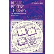 Biblio/Poetry Therapy: The Interactive Process: A Handbook, Paperback/Arlene McCarty Hynes