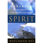 Breaking of the Outer Man and Release of the Spirit, Paperback/Watchman Nee