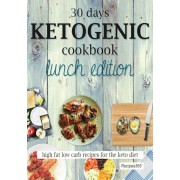 30 Days Ketogenic Cookbook: Lunch Edition: High Fat Low Carb Recipes for the Keto Diet, Paperback