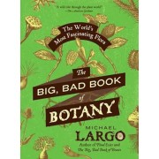 The Big, Bad Book of Botany: The World's Most Fascinating Flora, Paperback