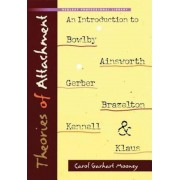 Theories of Attachment: An Introduction to Bowlby, Ainsworth, Gerber, Brazelton, Kennell, and Klause, Paperback
