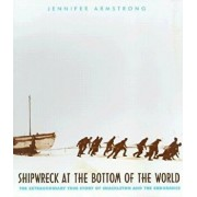 Shipwreck at the Bottom of the World: The Extraordinary True Story of Shackleton and the Endurance, Paperback/Jennifer Armstrong