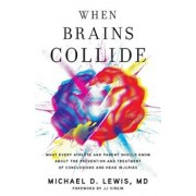 When Brains Collide: What Every Athlete and Parent Should Know about the Prevention and Treatment of Concussions and Head Injuries, Paperback/Michael D. Lewis MD