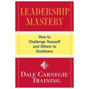 Leadership Mastery: How to Challenge Yourself and Others to Greatness, Paperback