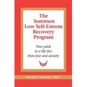 The Sorensen Low Self Esteem Recovery Program: Your Guide to a Life Free of Fear and Anxiety, Paperback/Marilyn J. Sorensen