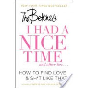 I Had a Nice Time and Other Lies... - How to Find Love & Sh*t Like That (The Betches)(Paperback) (9781501151101)