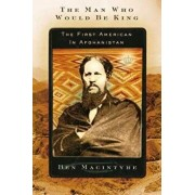 The Man Who Would Be King: The First American in Afghanistan, Paperback/Ben Macintyre