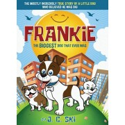 Frankie - The BIGGEST Dog That Ever Was: A story for Children of ALL Ages, Hardcover/J. C. Ski