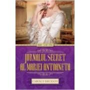 Jurnalul secret al Mariei Antoaneta - Carolly Erickson