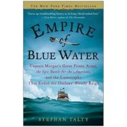 Empire of Blue Water: Captain Morgan's Great Pirate Army, the Epic Battle for the Americas, and the Catastrophe That Ended the Outlaws' Bloo, Paperback/Stephan Talty