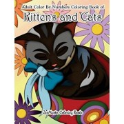 Adult Color by Numbers Coloring Book of Kittens and Cats: A Kittens and Cats Color by Number Coloring Book for Adults for Relaxation and Stress Relief, Paperback/Zenmaster Coloring Books