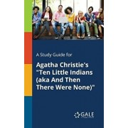 A Study Guide for Agatha Christie's Ten Little Indians (Aka and Then There Were None)/Cengage Learning Gale