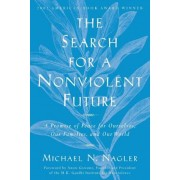 The Search for a Nonviolent Future: A Promise of Peace for Ourselves, Our Families, and Our World, Paperback