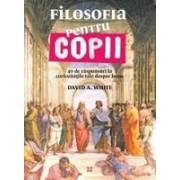 FILOSOFIA PENTRU COPII. 40 DE RASPUNSURI LA CURIOZITATILE TALE DESPRE LUME