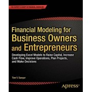 Financial Modeling for Business Owners and Entrepreneurs: Developing Excel Models to Raise Capital, Increase Cash Flow, Improve Operations, Plan Proje, Paperback/Tom Y. Sawyer